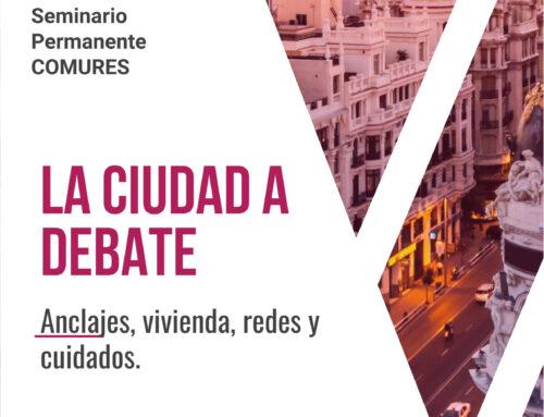 """Seminario Permanente COMURES: La Ciudad a Debate – """"Anclajes, vivienda, redes  y cuidados"""""""